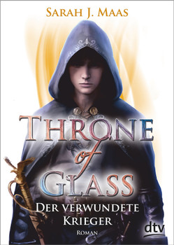 Throne of Glass 6 - Der verwundete Krieger. Roman - Sarah J. Maas  [Taschenbuch]