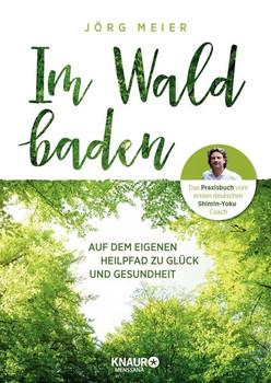 Im Wald baden. Auf dem eigenen Heilpfad zu Glück und Gesundheit - Jörg Meier  [Taschenbuch]