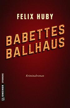 Babettes Ballhaus. Kriminalroman - Felix Huby  [Taschenbuch]