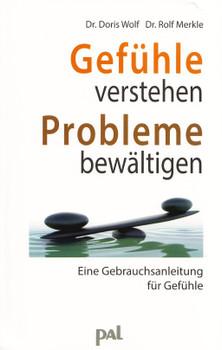 Gefühle verstehen, Probleme bewältigen: Eine Gebrauchsanleitung für Gefühle - Doris Wolf & Doris Wolf [Taschenbuch, 34. Auflage 2018]