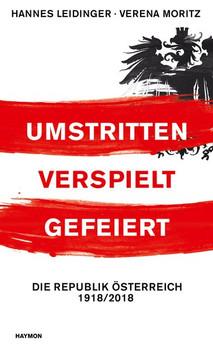 Umstritten, verspielt, gefeiert. Die Republik Österreich 1918/2018 - Verena Moritz  [Gebundene Ausgabe]