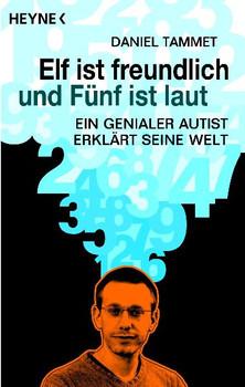 Elf ist freundlich und Fünf ist laut: Ein genialer Autist erklärt seine Welt - Daniel Tammet
