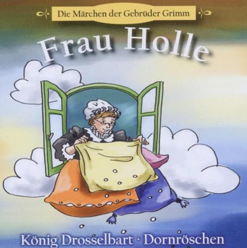 Gebrüder Grimm - Frau Holle+König Drosselbart