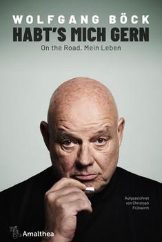 Habt's mich gern. On the Road. Mein Leben. Aufgezeichnet von Christian Frühwirth. - Wolfgang Böck  [Gebundene Ausgabe]