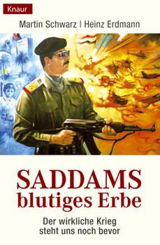 Saddams blutiges Erbe. Der wirkliche Krieg steht uns noch bevor - Martin Schwarz