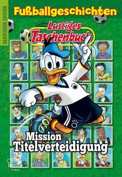 Lustiges Taschenbuch Fußballgeschichten - Mission Titelverteidigung - Walt Disney  [Gebundene Ausgabe]
