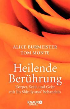 Heilende Berührung: Körper, Seele und Geist mit Jin Shin Jyutsu behandeln - Alice Burmeister