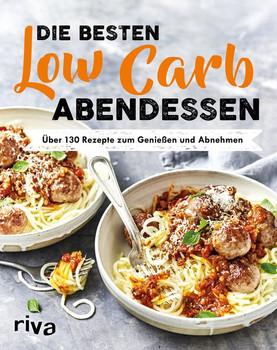 Die besten Low-Carb-Abendessen. Über 130 Rezepte zum Genießen und Abnehmen [Taschenbuch]