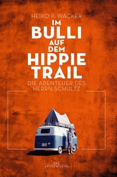 Im Bulli auf dem Hippie-Trail. Die abenteuerlichen Reisen des Herrn Schultz - Heiko P. Wacker  [Taschenbuch]