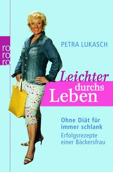 Leichter durchs Leben: Ohne Diät für immer schlank. Erfolgsrezepte einer Bäckersfrau - Petra Lukasch