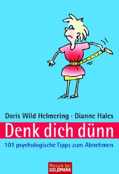 Denk dich dünn: 101 psychologische Tipps zum Abnehmen - Doris Wild Helmering