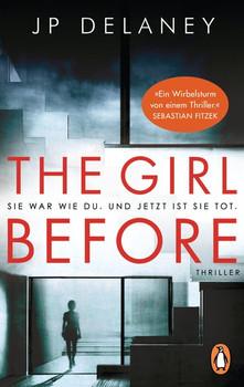 The Girl Before - Sie war wie du. Und jetzt ist sie tot.. Thriller - JP Delaney  [Taschenbuch]