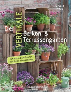 Der vertikale Balkon- & Terrassengarten. Mit einem Extrakapitel: Vertikaler Zimmergarten - Ursula Kopp  [Gebundene Ausgabe]