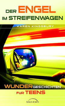Der Engel im Streifenwagen: Wunder-Geschichten für Teens - Karen Kingsbury