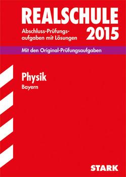 Abschluss-Prüfungsaufgaben Realschule Bayern. Mit Lösungen / Physik 2015: Mit den Original-Prüfungsaufgaben - Einhauser, Alois