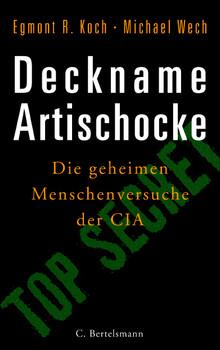 Deckname Artischocke. Die geheimen Menschenversuche der CIA - Egmont R. Koch
