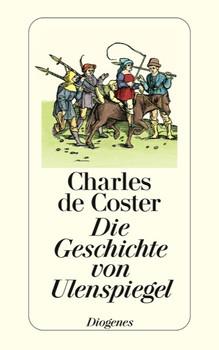 Die Geschichte von Ulenspiegel: Und Lamme Goedzak und ihren heldenmäßigen, fröhlichen und glorreichen Abenteuern im Lande Flandern und anderwärts - Charles de Coster