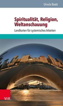 Spiritualität, Religion, Weltanschauung. Landkarten für systemisches Arbeiten - Ursula Baatz  [Taschenbuch]