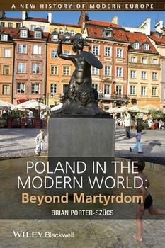 Poland in the Modern World. Beyond Martyrdom - Brian Porter-Szücs  [Gebundene Ausgabe]