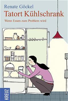 Tatort Kühlschrank: Wenn Essen zum Problem wird - Renate Göckel