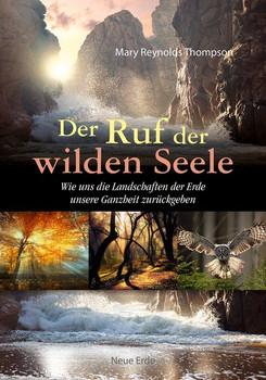 Der Ruf der wilden Seele. Wie uns die Landschaften der Erde unsere Ganzheit zurückgeben - Mary Reynolds Thompson  [Taschenbuch]