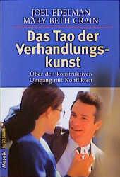 Das Tao der Verhandlungskunst. Über den konstruktiven Umgang mit Konflikten. - Joel Edelman