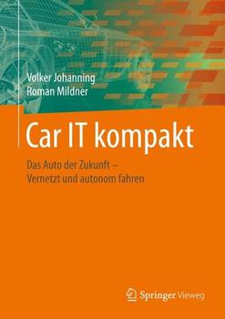 Car IT kompakt. Das Auto der Zukunft – Vernetzt und autonom fahren - Volker Johanning  [Gebundene Ausgabe]