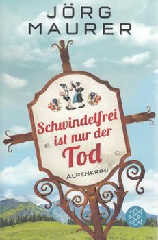 Schwindelfrei ist nur der Tod: Alpenkrimi - Jörg Maurer [Taschenbuch]