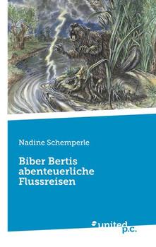 Biber Bertis abenteuerliche Flussreisen - Nadine Schemperle  [Taschenbuch]
