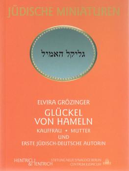 Glückel von Hameln. Kauffrau - Mutter und erste jüdisch-deutsche Autorin - Elvira Grözinger