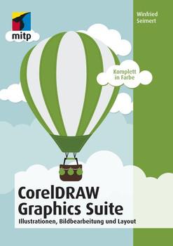 CorelDRAW Graphics Suite. Illustratíonen, Bildbearbeitung und Layout - Winfried Seimert  [Taschenbuch]