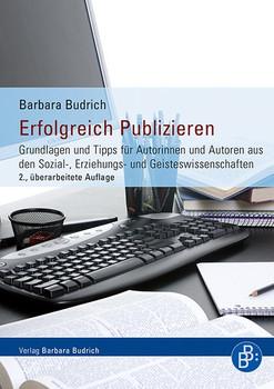 Erfolgreich Publizieren: Grundlagen und Tipps für Autorinnen und Autoren aus den Sozial-, Erziehungs- und Geisteswissenschaften - Budrich, Barbara