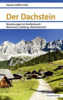 Der Dachstein. Wanderungen im Dreiländereck Steiermark, Salzburg, Oberösterreich - Hannes Hoffert-Hösl  [Taschenbuch]