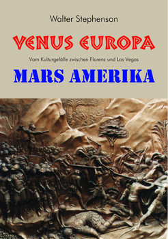 Venus Europa - Mars Amerika: Vom Kulturgefälle zwischen Florenz und Las Vegas - Stephenson, Walter