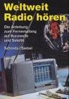 Weltweit Radio hören: Die Anleitung zum Fernempfang auf Kurzwelle und Satellit - Michael Schmitz