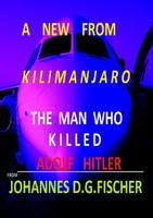 First Half / A NEW FROM KILIMANJARO. The Man who killed Adolf Hitler - Johannes D. G. Fischer  [Taschenbuch]