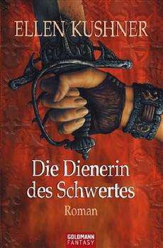 Die Dienerin des Schwertes: Roman - Ellen Kushner