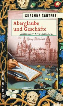 Aberglaube und Geschäfte. Historischer Kriminalroman - Susanne Gantert  [Taschenbuch]