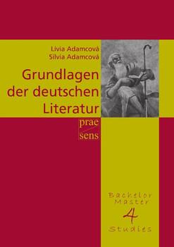 Grundlagen der deutschen Literatur: Eine geschichtliche Darstellung - Adamcová, Lívia