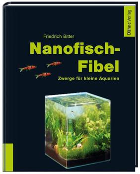 Nanofisch-Fibel: Zwerge für kleine Aquarien - Friedrich Bitter