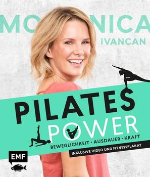 Pilates Power – Beweglichkeit, Ausdauer, Kraft: Mit Ernährungs- und Lifestyletipps. Inklusive Videos und Fitnessplakat - Monica Ivancan  [Taschenbuch]