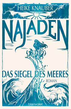 Najaden - Das Siegel des Meeres. Roman - Heike Knauber  [Taschenbuch]