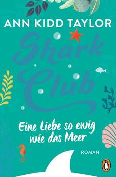 Shark Club – Eine Liebe so ewig wie das Meer. Roman - Ann Kidd Taylor  [Taschenbuch]