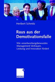 Raus aus der Demotivationsfalle: Wie verantwortungsbewusstes Management Vertrauen, Leistung und Innovation fördert - Heribert Schmitz