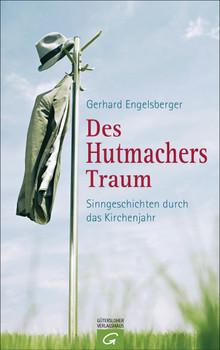 Des Hutmachers Traum: Sinngeschichten durch das Kirchenjahr - Engelsberger, Gerhard