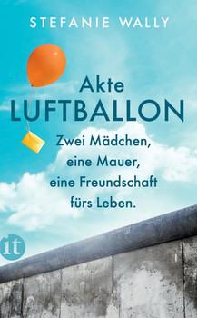 Akte Luftballon. Zwei Mädchen, eine Mauer, eine Freundschaft fürs Leben - Stefanie Wally  [Taschenbuch]