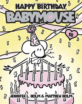 Babymouse #18: Happy Birthday, Babymouse - Holm, Jennifer L.