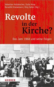 Revolte in der Kirche?. Das Jahr 1968 und seine Folgen [Gebundene Ausgabe]