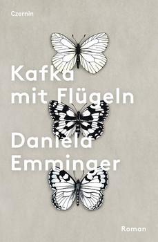 Kafka mit Flügeln. Roman - Daniela Emminger  [Gebundene Ausgabe]