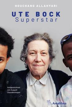 Ute Bock. Superstar. Aufgezeichnet von August Staudenmayer - Houchang Allahyari  [Gebundene Ausgabe]